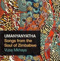 Umanyanyatha : songs from the soul of Zimbabwe | Vusa Mkhaya