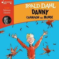 Danny, champion du monde / Roald Dahl | Dahl, Roald (1916-1990). Auteur. Textes