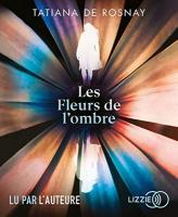Les fleurs de l'ombre   Tatiana de Rosnay (1961-....). Auteur. Narrateur