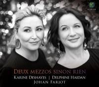 Deux mezzos sinon rien : Johannes Brahms, Charles Gounod, Léo Delibes… [et al.], comp. | Karine Deshayes. Soprano