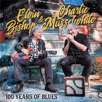 100 years of blues Elvin Bishop, guit. & chant Charlie Musselwhite, hrmca & chant