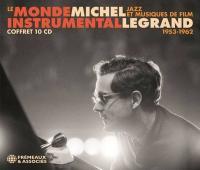 Le monde instrumental de Michel Legrand : jazz et musiques de film, 1953-1962 | Michel Legrand. Compositeur