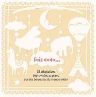 FAIS DODO... : 35 adaptations improvisées au piano sur des berceuses du monde entier / Eric Lebrun, p |