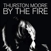 By the fire | Thurston Moore