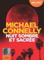 Nuit sombre et sacrée | Michael Connelly (1956-....). Auteur