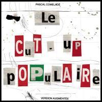 Cut-up populaire (Le) : version augmentée | Comelade, Pascal (1955-....). Compositeur