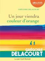 Un jour viendra couleur d'orange / Grégoire Delacourt, textes |