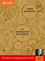 La soustraction des possibles | Joseph Incardona (1969-....). Auteur