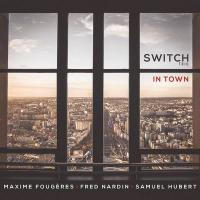 IN TOWN / Switch Trio |