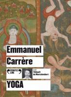 Yoga / Emmanuel Carrère | Carrère, Emmanuel (1957-....). Auteur. Textes