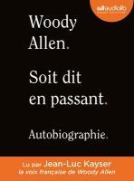 Soit dit en passant : autobiographie | Woody Allen (1935-....). Auteur