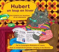 Hubert, un loup en hiver : une histoire en musique et en chansons |