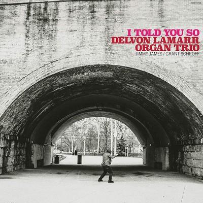 I told you so Delvon Lamarr Organ Trio, ens. instr.