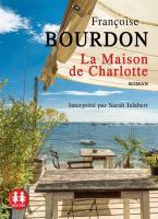 Maison de Charlotte (La) | Bourdon, Françoise (1952-....). Auteur