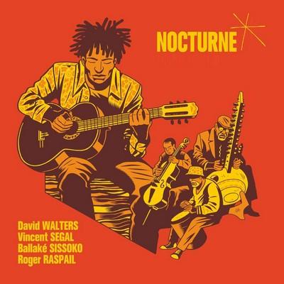 Nocturne David Walters, chant & guit. Roger Raspail, perc. Vincent Segal, vlc. Ballaké Sissoko, kora