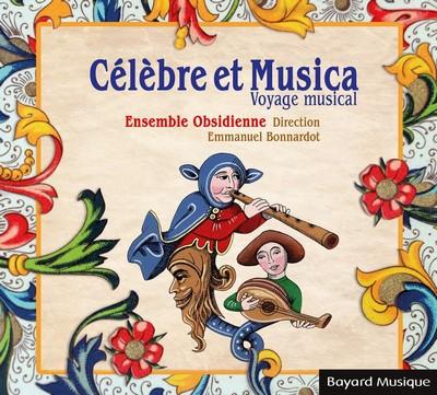 Célèbre et Musica, voyage musical Emmanuel Bonnardot, dir. Ensemble Obsidienne, ens. voc. & instr.