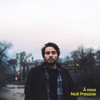 A nous / Noé Preszow, comp. & chant | Preszow, Noé. Compositeur. Interprète