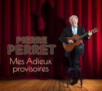 MES ADIEUX PROVISOIRES / Pierre Perret   Perret, Pierre (1934-....)