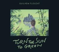 Turn the sun to green | Flouzat, Guilhem. Musicien