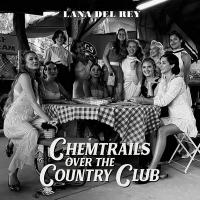 CHEMTRAILS OVER THE COUNTRY CLUB / Lana Del Rey | Del Rey, Lana (1986-....)