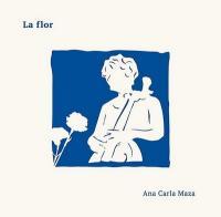 La flor / Ana Carla Maza, chant & violoncelle   Maza, Ana Carla. Chanteur. Violoncelle