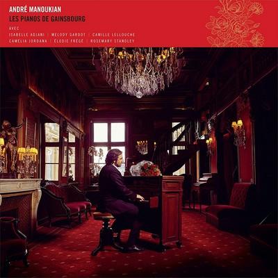 Les pianos de Gainsbourg André Manoukian, p. Rosemary Standley, Isabelle Adjani, Camille Lellouche et al., chant
