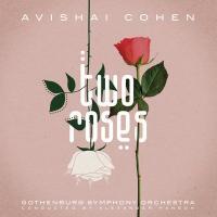 Two roses / Avishai Cohen, Gothenburg Symphony Orchestra sous la dir. d'Alexander Hanson |