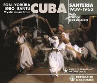 MYSTIC MUSIC FROM CUBA : Santeria 1939-1962, folk trance possession / Bruno Blum, éd.  